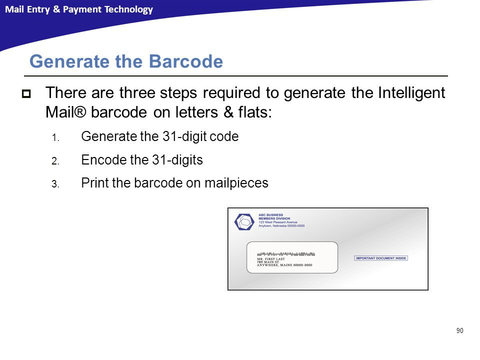 Generate the Barcode There are three steps required to generate the Intelligent Mail® barcode on letters & flats: