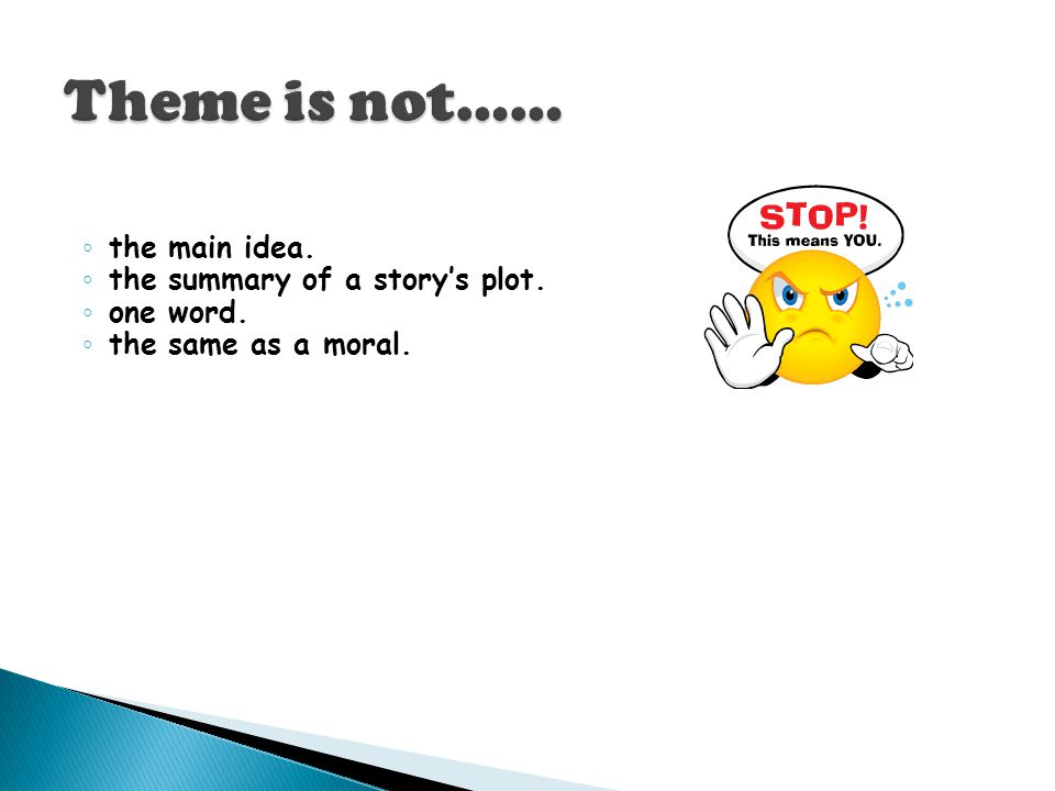 Theme is not…… the main idea. the summary of a story's plot. one word.