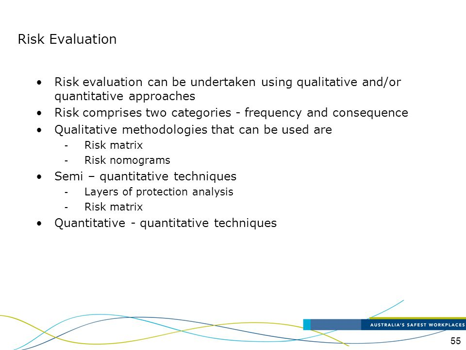 Risk Evaluation Risk evaluation can be undertaken using qualitative and/or quantitative approaches.