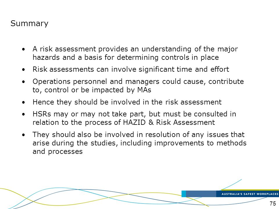 Summary A risk assessment provides an understanding of the major hazards and a basis for determining controls in place.