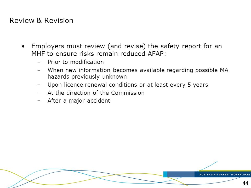 Review & Revision Employers must review (and revise) the safety report for an MHF to ensure risks remain reduced AFAP:
