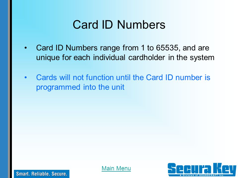 Card ID Numbers Card ID Numbers range from 1 to 65535, and are unique for each individual cardholder in the system.