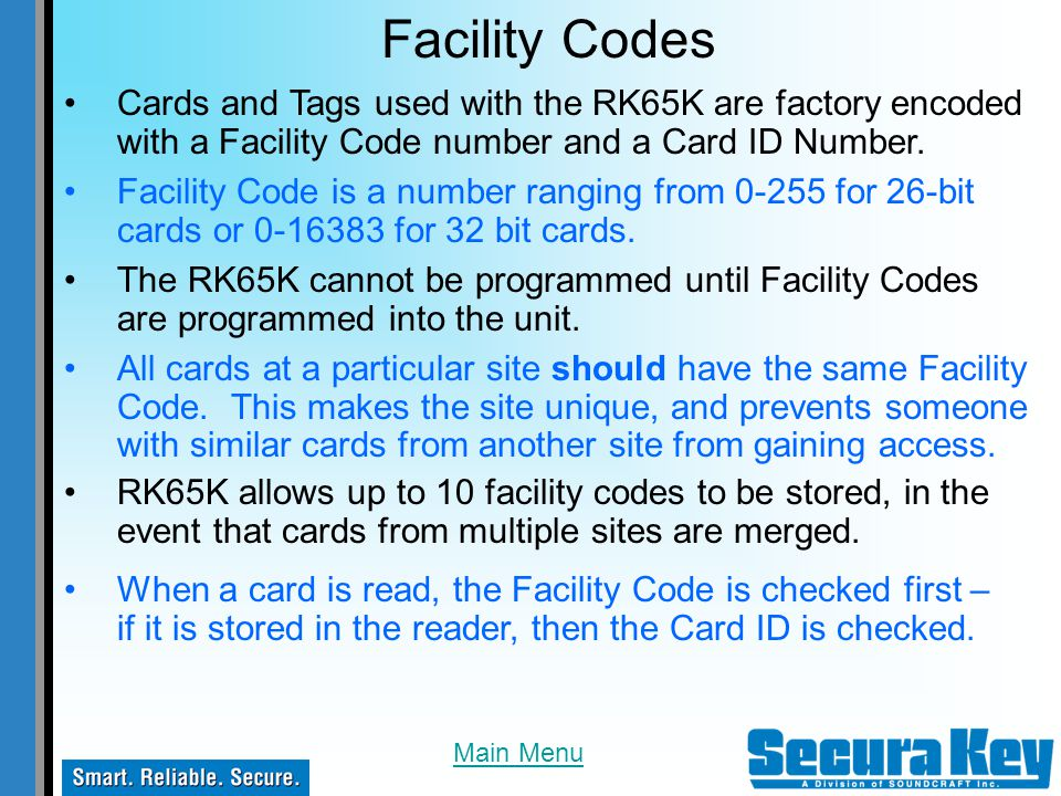 Facility Codes Cards and Tags used with the RK65K are factory encoded with a Facility Code number and a Card ID Number.