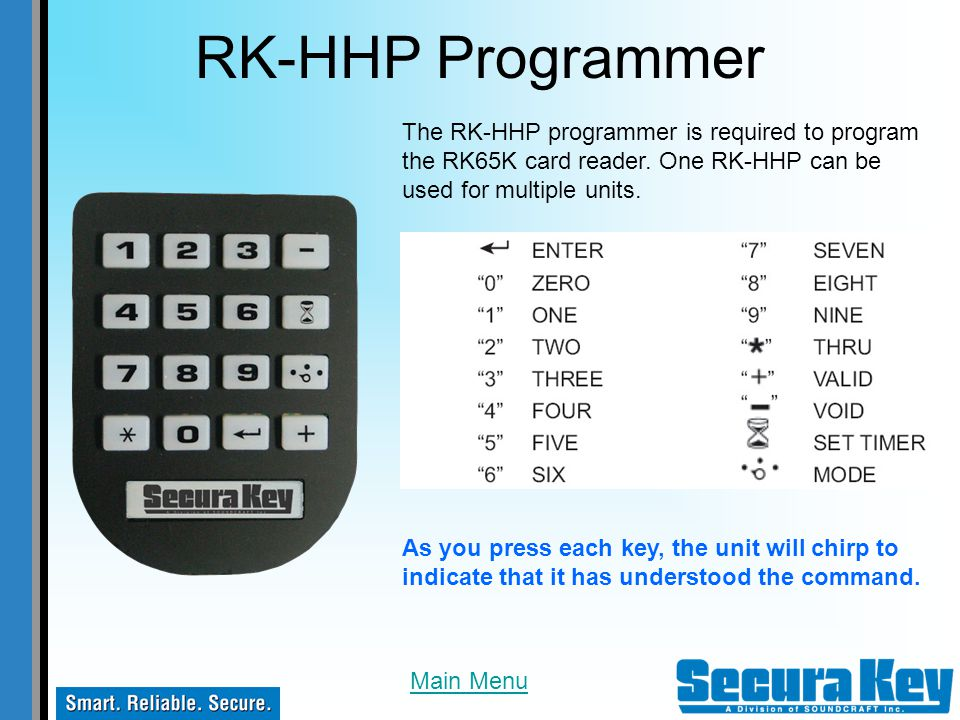 RK-HHP Programmer The RK-HHP programmer is required to program the RK65K card reader. One RK-HHP can be used for multiple units.