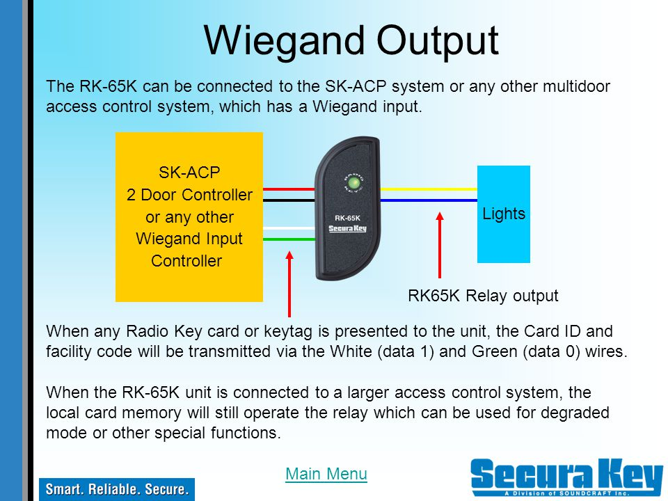 Wiegand Output The RK-65K can be connected to the SK-ACP system or any other multidoor access control system, which has a Wiegand input.