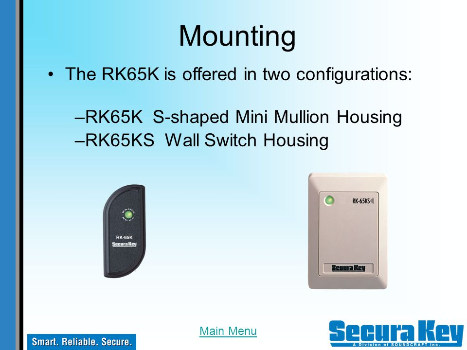 Mounting The RK65K is offered in two configurations: