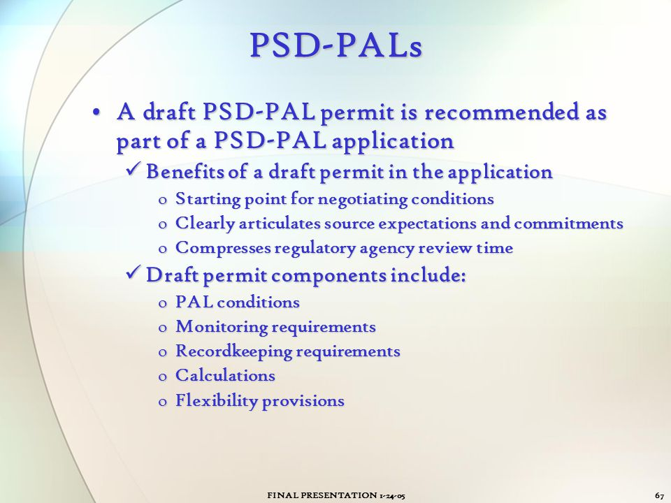 PSD-PALs A draft PSD-PAL permit is recommended as part of a PSD-PAL application. Benefits of a draft permit in the application.