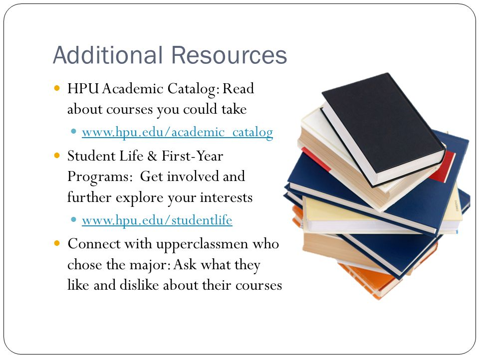 Additional Resources HPU Academic Catalog: Read about courses you could take. www.hpu.edu/academic_catalog.