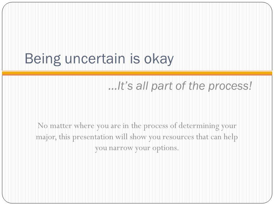 Being uncertain is okay