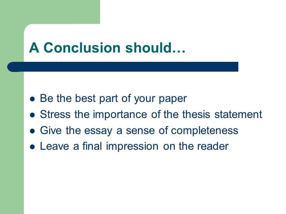 A Conclusion should… Be the best part of your paper