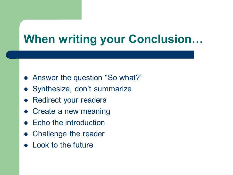 When writing your Conclusion…