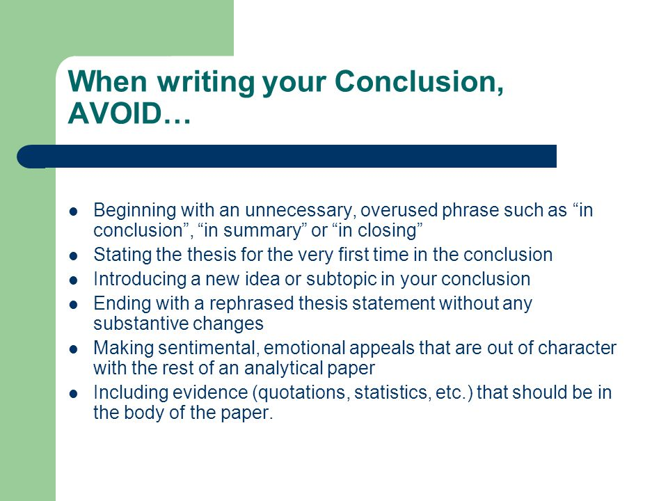 When writing your Conclusion, AVOID…