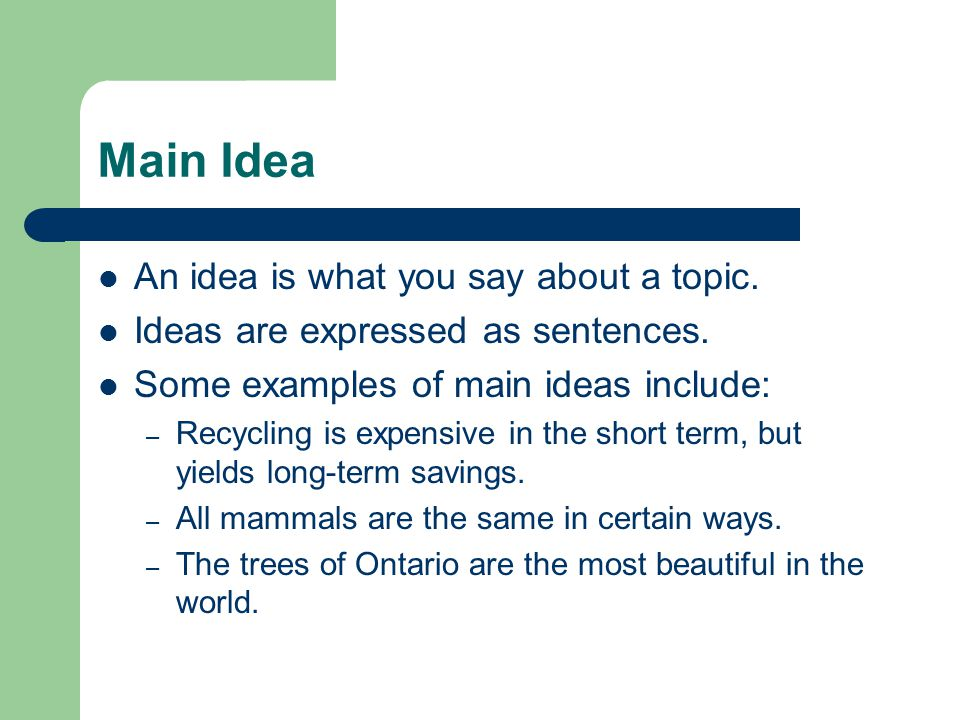 Main Idea An idea is what you say about a topic.