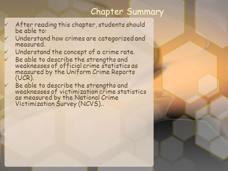 Chapter Summary After reading this chapter, students should be able to: Understand how crimes are categorized and measured.