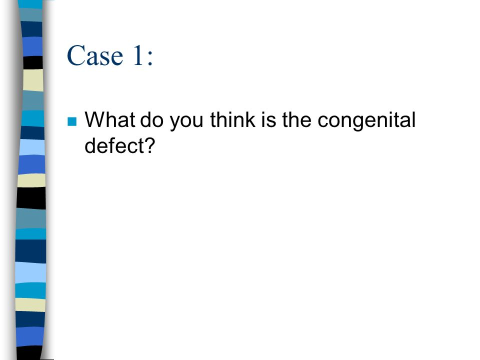 Case 1: What do you think is the congenital defect