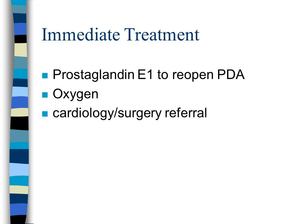 Immediate Treatment Prostaglandin E1 to reopen PDA Oxygen