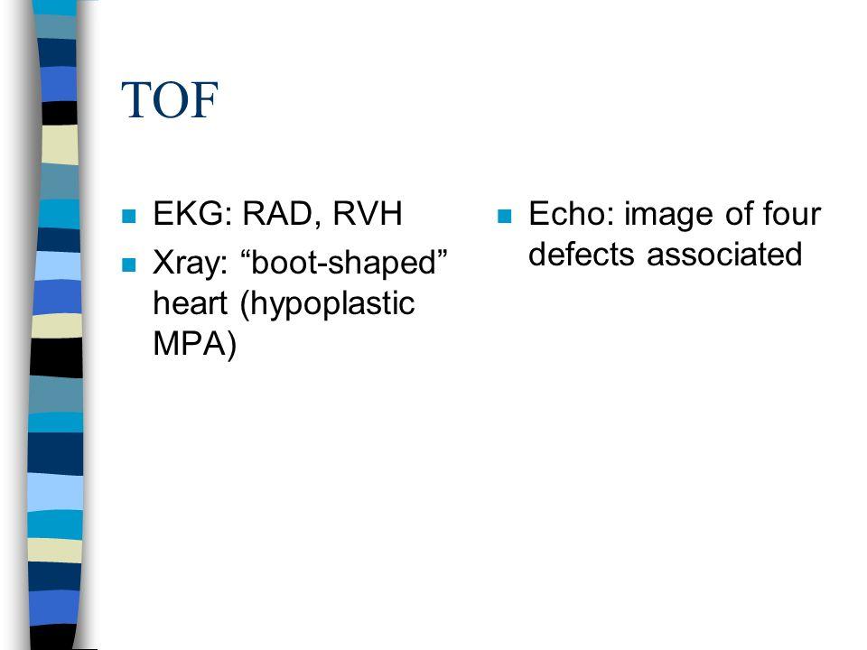 TOF EKG: RAD, RVH Xray: boot-shaped heart (hypoplastic MPA)
