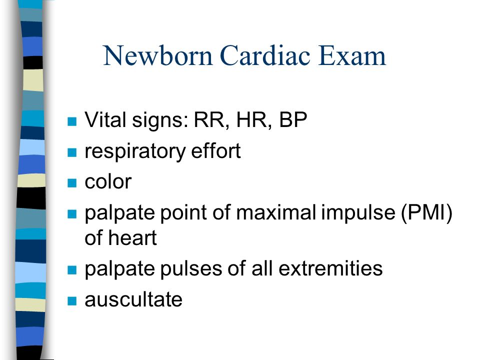 Newborn Cardiac Exam Vital signs: RR, HR, BP respiratory effort color