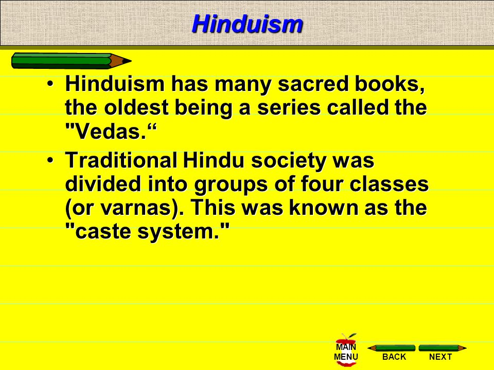 Hinduism Hinduism has many sacred books, the oldest being a series called the Vedas.