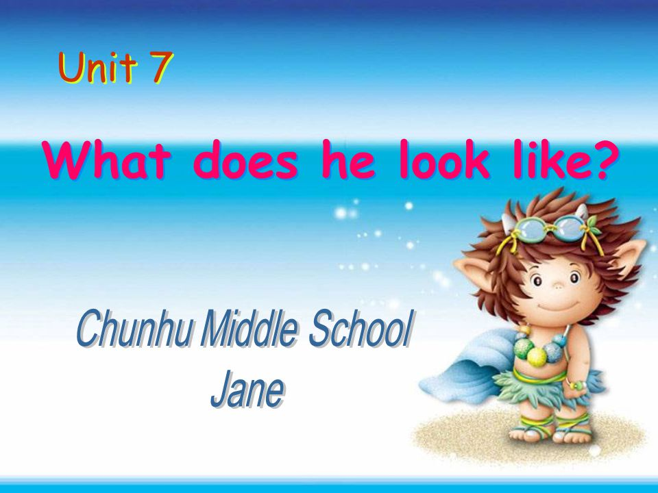 Unit 7 What does he look like Chunhu Middle School Jane