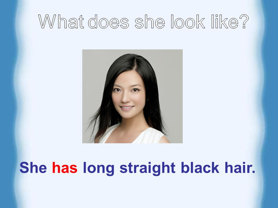 She has long straight black hair.