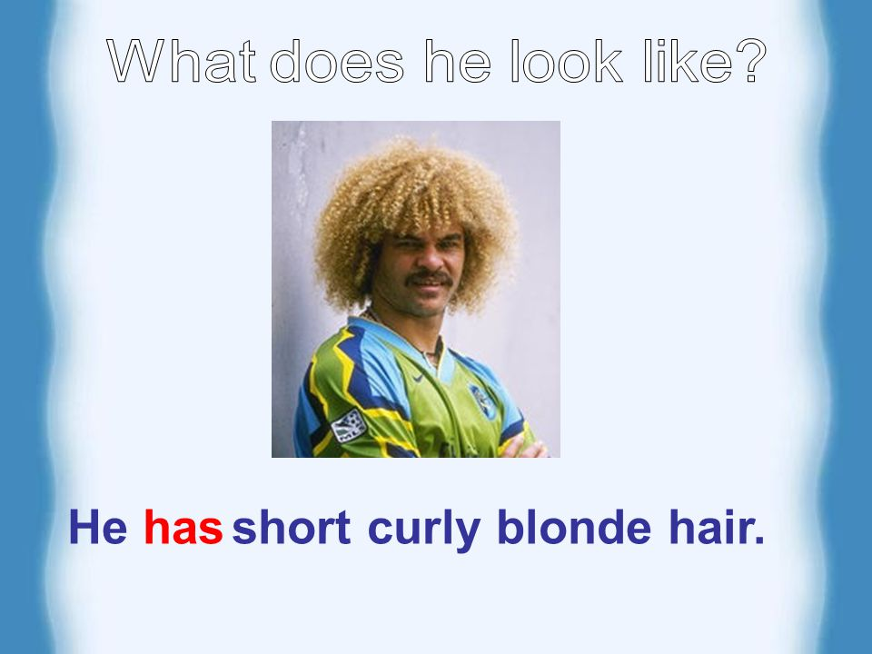 He has short curly blonde hair.