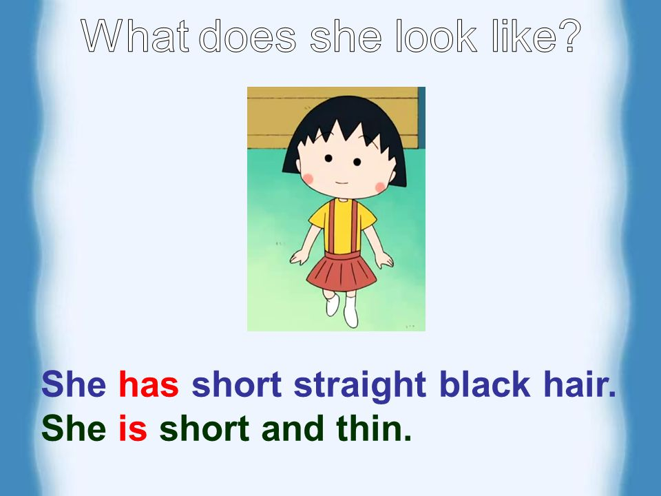 She has short straight black hair. She is short and thin.