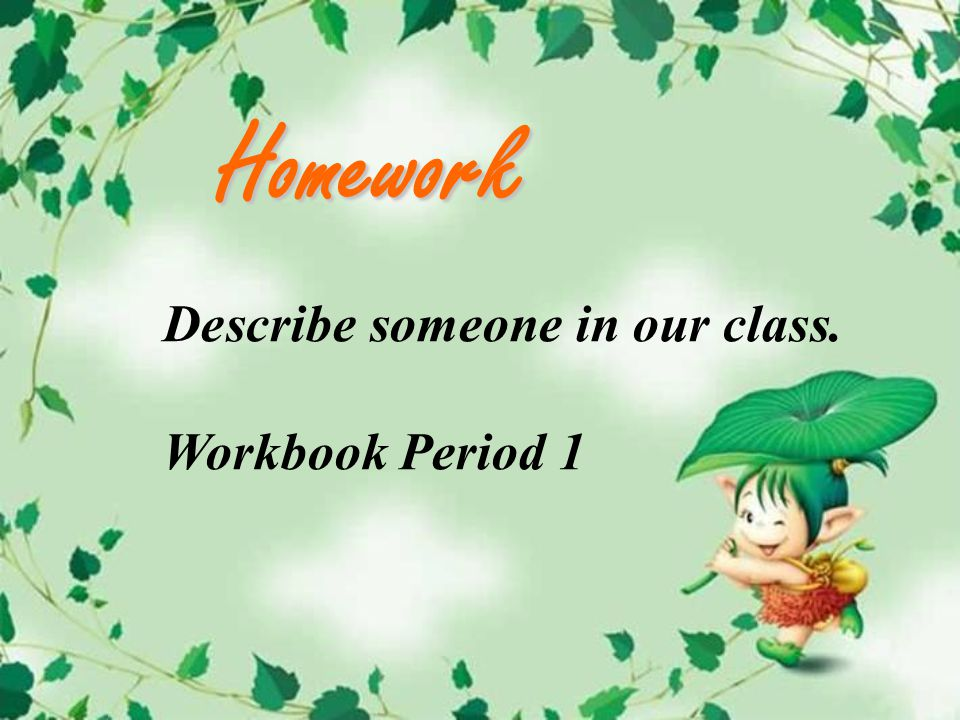 Homework Describe someone in our class. Workbook Period 1