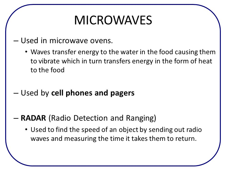 MICROWAVES Used in microwave ovens. Used by cell phones and pagers