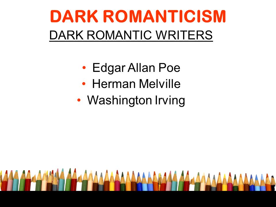 DARK ROMANTICISM DARK ROMANTIC WRITERS Edgar Allan Poe Herman Melville