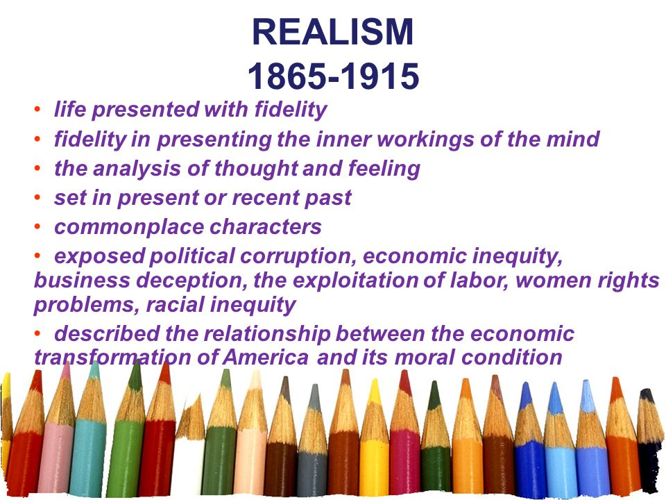 REALISM 1865-1915 life presented with fidelity