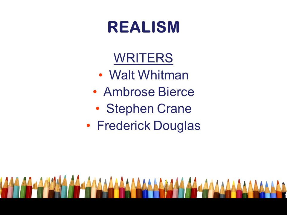 REALISM WRITERS Walt Whitman Ambrose Bierce Stephen Crane