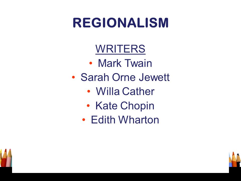 REGIONALISM WRITERS Mark Twain Sarah Orne Jewett Willa Cather
