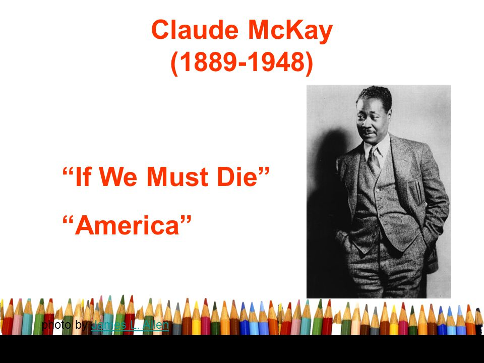 Claude McKay (1889-1948) America If We Must Die