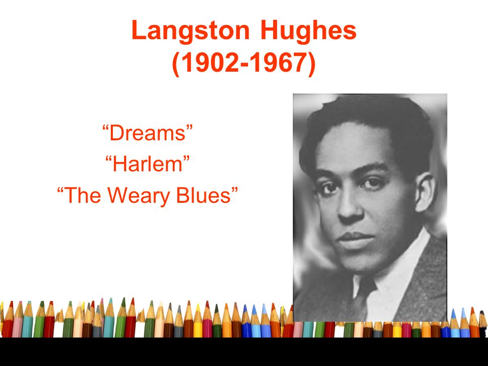 Langston Hughes (1902-1967) Dreams Harlem The Weary Blues