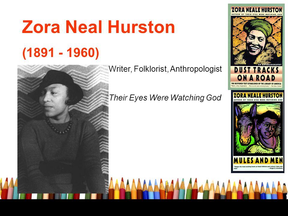 Zora Neal Hurston (1891 - 1960) Writer, Folklorist, Anthropologist