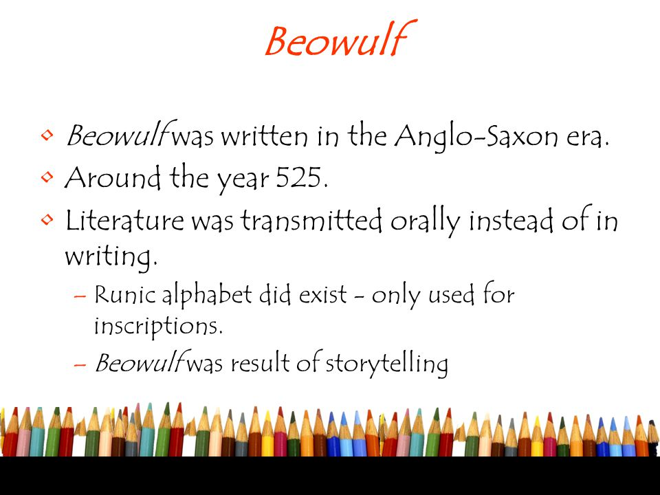 Beowulf Beowulf was written in the Anglo-Saxon era.