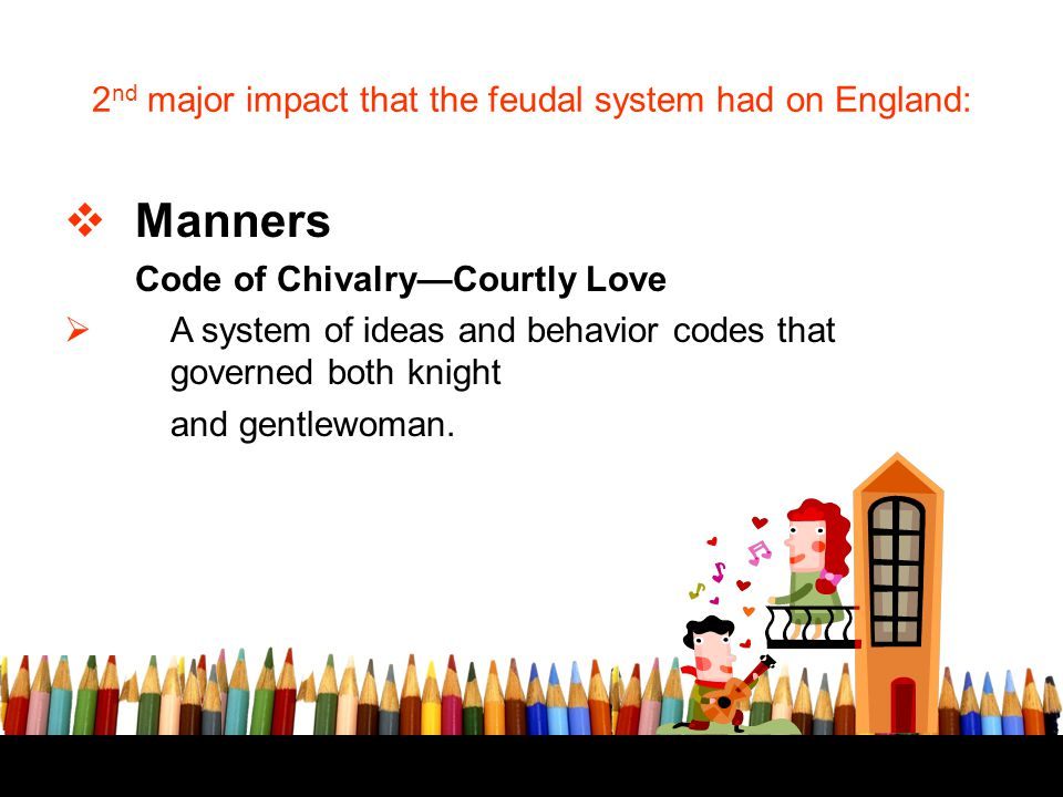 2nd major impact that the feudal system had on England: