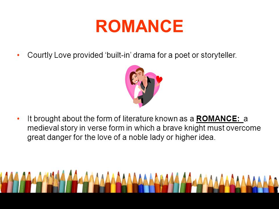 ROMANCE Courtly Love provided 'built-in' drama for a poet or storyteller.
