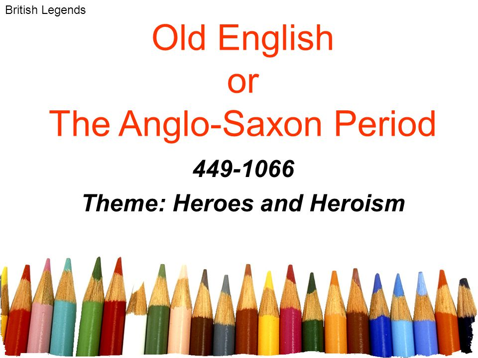 Old English or The Anglo-Saxon Period