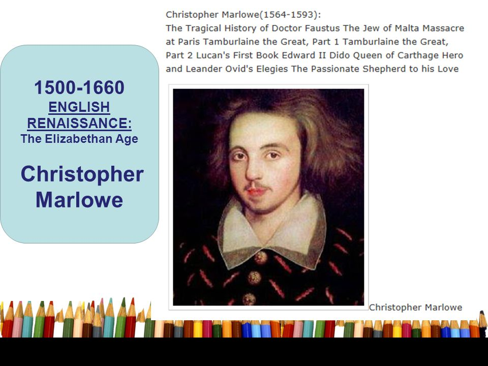 1500-1660 ENGLISH RENAISSANCE: The Elizabethan Age Christopher Marlowe
