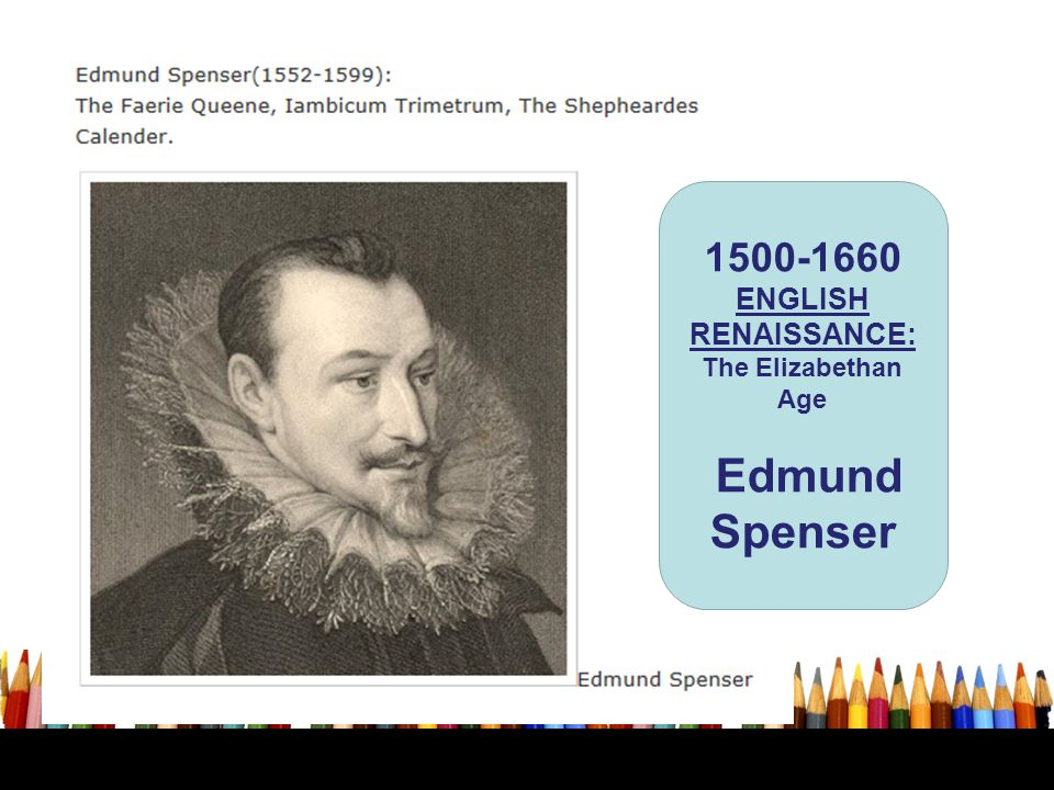 1500-1660 ENGLISH RENAISSANCE: The Elizabethan Age Edmund Spenser