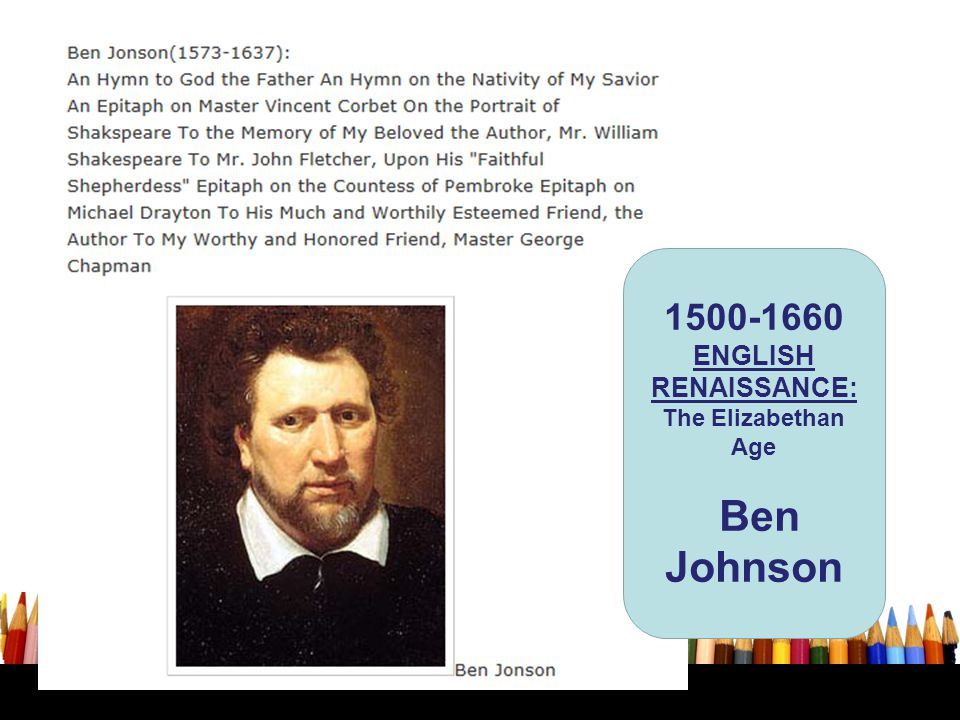 1500-1660 ENGLISH RENAISSANCE: The Elizabethan Age Ben Johnson