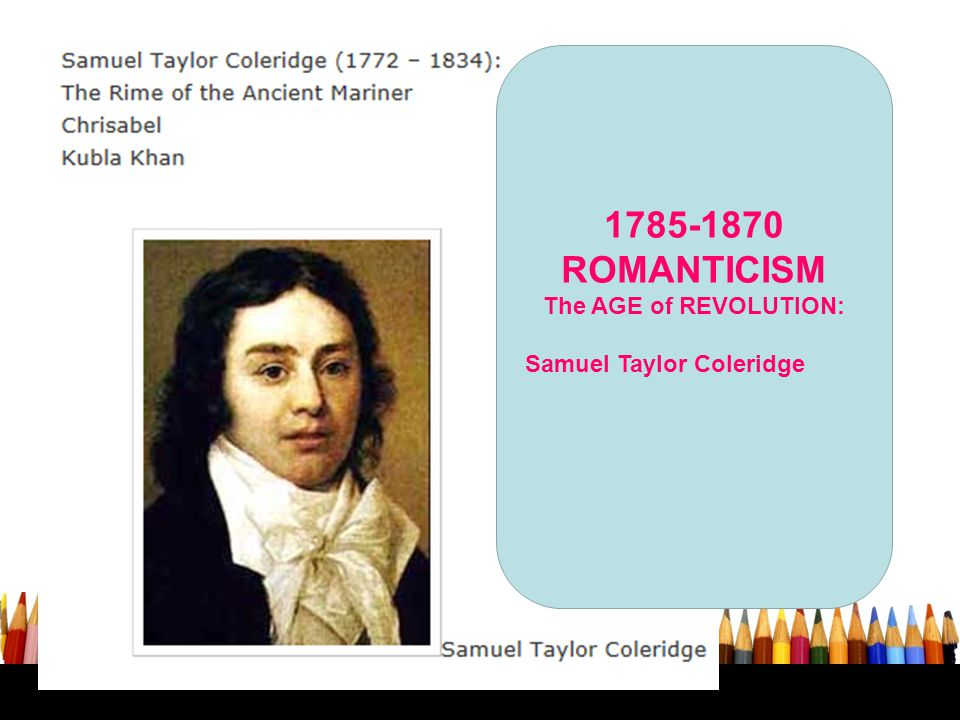 1785-1870 ROMANTICISM The AGE of REVOLUTION: Samuel Taylor Coleridge