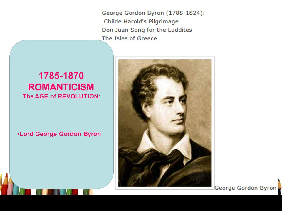 1785-1870 ROMANTICISM The AGE of REVOLUTION: Lord George Gordon Byron