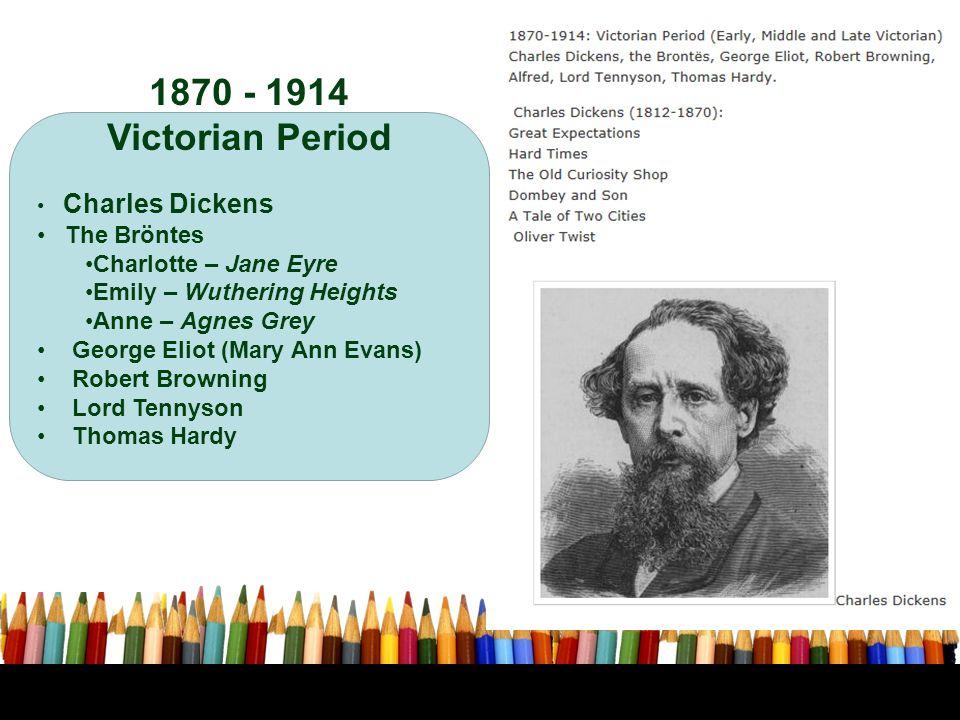 1870 - 1914 Victorian Period The Bröntes Charlotte – Jane Eyre
