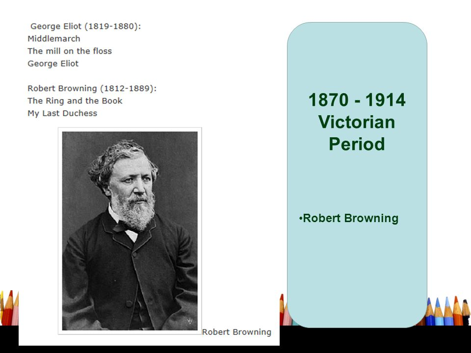 1870 - 1914 Victorian Period Robert Browning