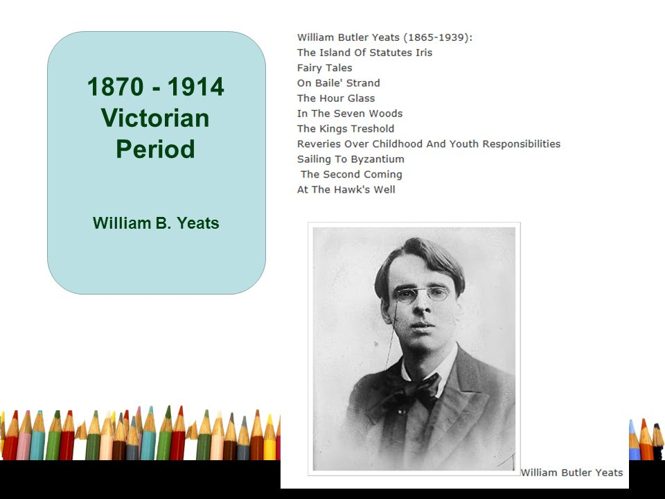 1870 - 1914 Victorian Period William B. Yeats