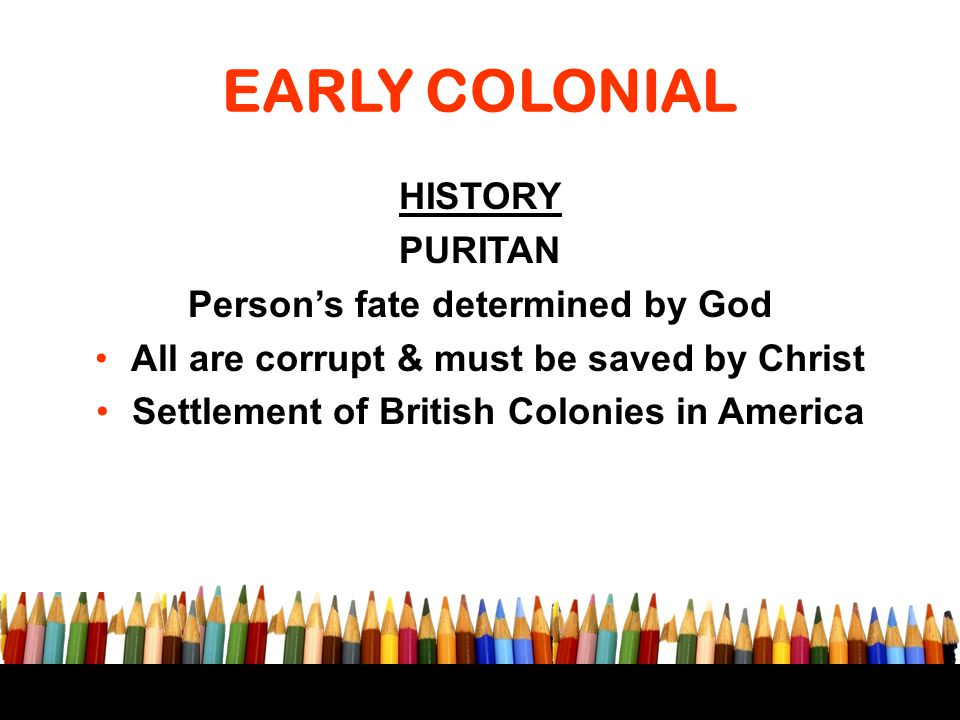 EARLY COLONIAL HISTORY PURITAN Person's fate determined by God