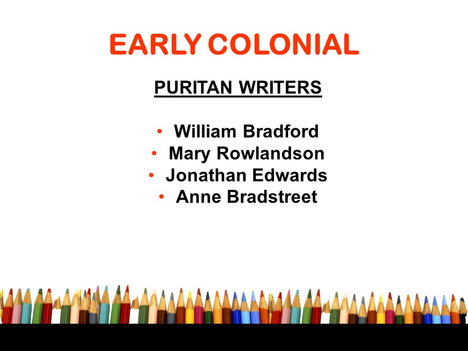 EARLY COLONIAL PURITAN WRITERS William Bradford Mary Rowlandson